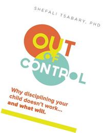 Out of Control: Why Disciplining Your Child Doesn't Work and