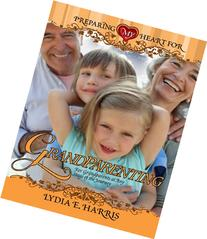 Preparing My Heart for Grandparenting: For Grandparents at