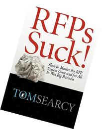 Rfps Suck! How to Master the RFP System Once and for All to