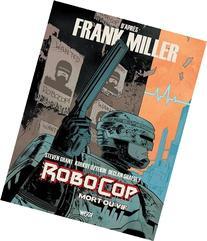 RoboCop: Mort Ou Vif - Tome 1