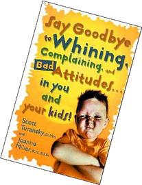 Say Goodbye to Whining, Complaining, and Bad Attitudes. in