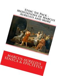 Stoic Six Pack - Meditations of Marcus Aurelius and More: