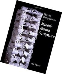 Textile Perspectives in Mixed-Media Sculpture