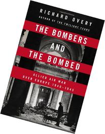 The Bombers and the Bombed: Allied Air War Over Europe 1940-