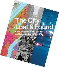The City Lost and Found: Capturing New York, Chicago, and