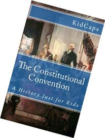 The Constitutional Convention: A History Just for Kids