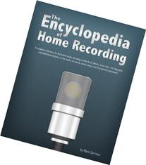 The Encyclopedia of Home Recording