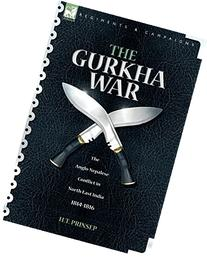 The Gurkha War: The Anglo-Nepalese Conflict in North East