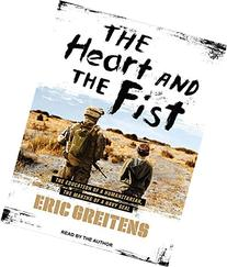 The Heart and the Fist :  The Education of a Humanitarian,
