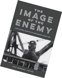 The Image of the Enemy: Intelligence Analysis of Adversaries