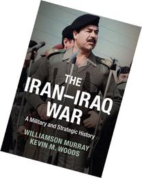 The Iran-Iraq War: A Military and Strategic History