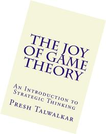 The Joy of Game Theory: An Introduction to Strategic