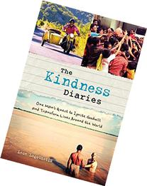 The Kindness Diaries: One Man's Quest to Ignite Goodwill and