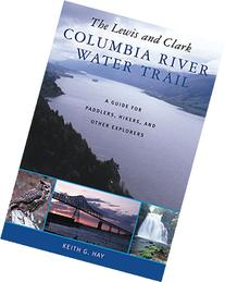 The Lewis and Clark Columbia River Water Trail: A Guide for