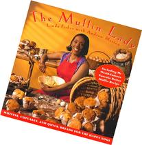 The Muffin Lady: Muffins, Cupcakes, and Quickbreads for the