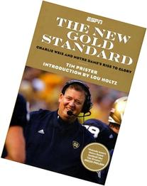 The New Gold Standard Charlie Weiss and Notre Dame'