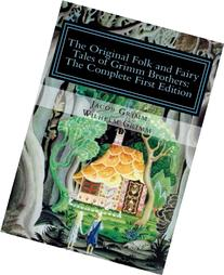 The Original Folk and Fairy Tales of Grimm Brothers: The