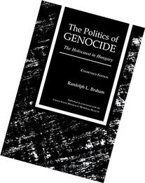 The Politics of Genocide: The Holocaust in Hungary,