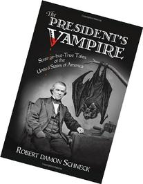 The President's Vampire: Strange-but-True Tales of the