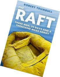The Raft: Three Men, 34 Days, and a Thousand Miles Adrift