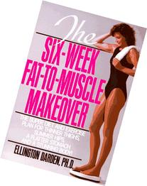 The Six-Week Fat-to-Muscle Makeover