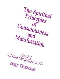 The Spiritual Principles of Consciousness & Manifestation