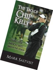 The Tao of Chip Kelly: Lessons from America's Most