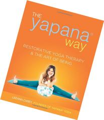 The Yapana Way: Restorative Yoga Therapy & The Art of Being