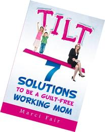 Tilt: 7 Solutions To Be A Guilt-Free Working Mom