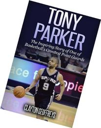 Tony Parker: The Inspiring Story of One of Basketball's