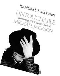 Untouchable The Strange Life and Tragic Death of Michael