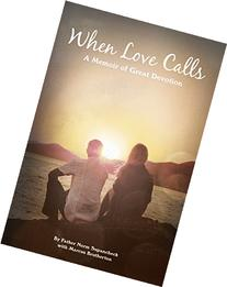 When Love Calls: A Memoir of Great Devotion
