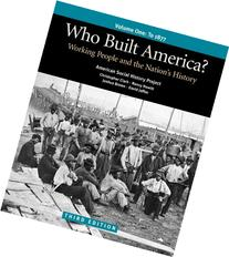 Who Built America? Vol. 1: Working People and the Nation's