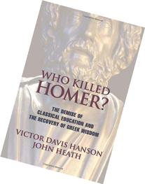 Who Killed Homer: The Demise of Classical Education and the