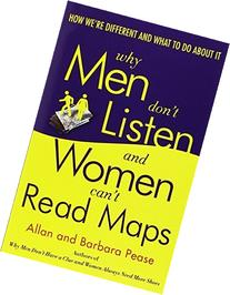 Why Men Don't Listen and Women Can't Read Maps: How We're