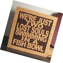 We're Just Two Lost Souls Swimming In A Fish Bowl - Cork