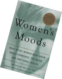 Women's Moods: What Every Woman Must Know About Hormones,