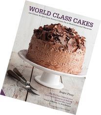 World Class Cakes: 250 Classic Recipes from Boston Cream Pie