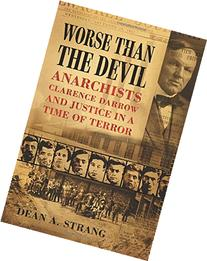 Worse than the Devil: Anarchists, Clarence Darrow, and