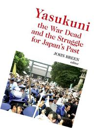 Yasukuni the War Dead and the Struggle for Japan's Past