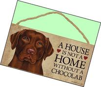 1 X A house is not a home without Chocolate Labrador