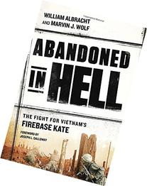 Abandoned in Hell: The Fight For Vietnam's Firebase Kate