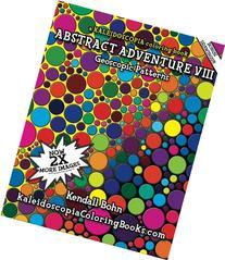 Abstract Adventure VIII: A Kaleidoscopia Coloring Book: