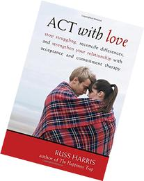 Act With Love: Stop Struggling, Reconcile Differences, and