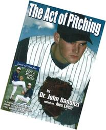 The Act of Pitching: A Tutorial for All Levels by a Master