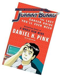 The Adventures of Johnny Bunko: The Last Career Guide You'll