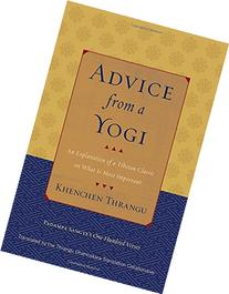 Advice from a Yogi: An Explanation of a Tibetan Classic on