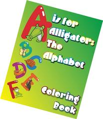 A Is For Alligator: The Alphabet Coloring Book