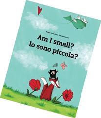 Am I small? Io sono piccola?: Children's Picture Book