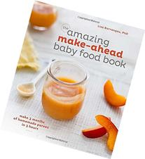 The Amazing Make-Ahead Baby Food Book: Make 3 Months of